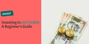 Investing in chit funds for beginners - a guide to chit funds